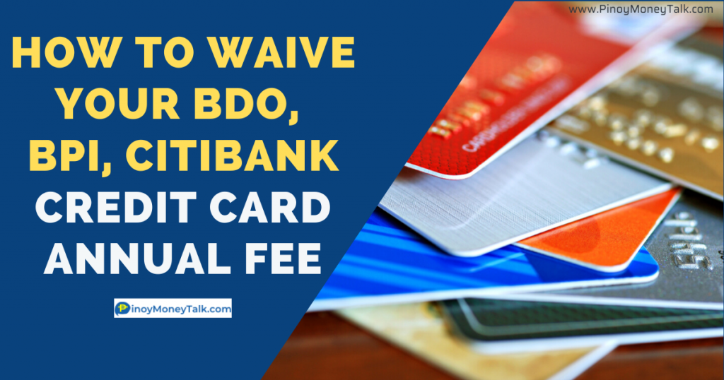 Tips to waive your BDO, BPI, Citibank credit card annual fee